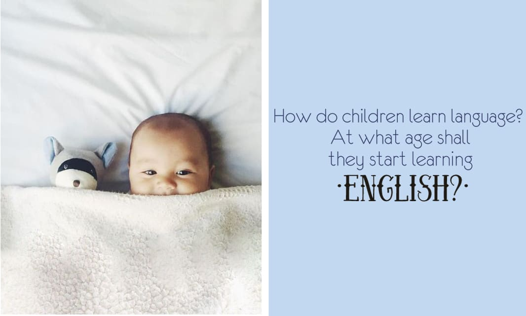 How do the children learn language? At what age shall they start learning english?