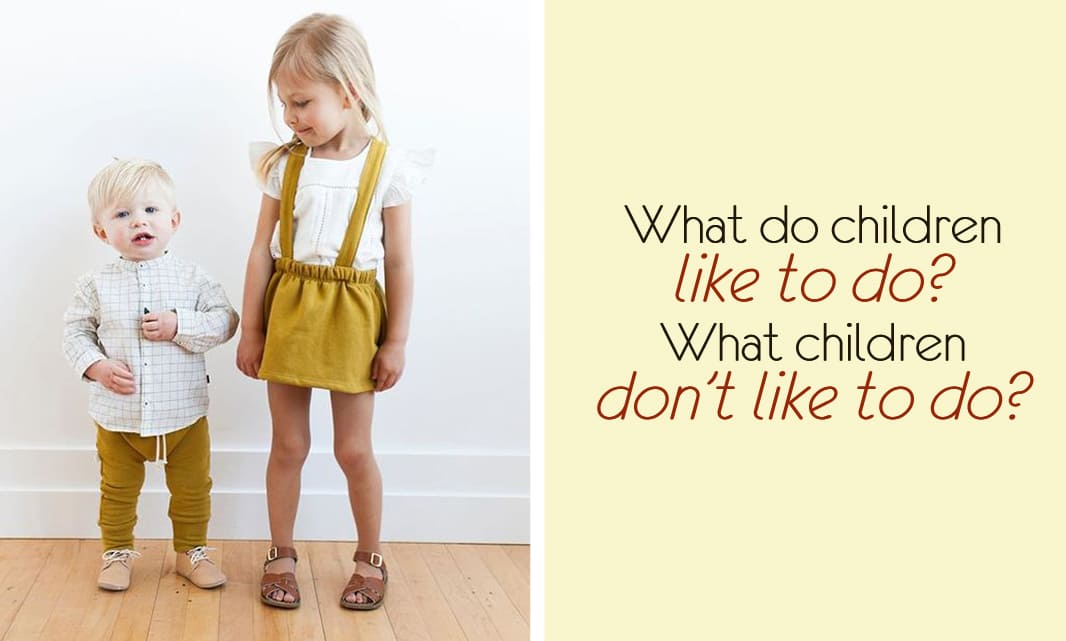 What do children like to do? What children don't like to do?