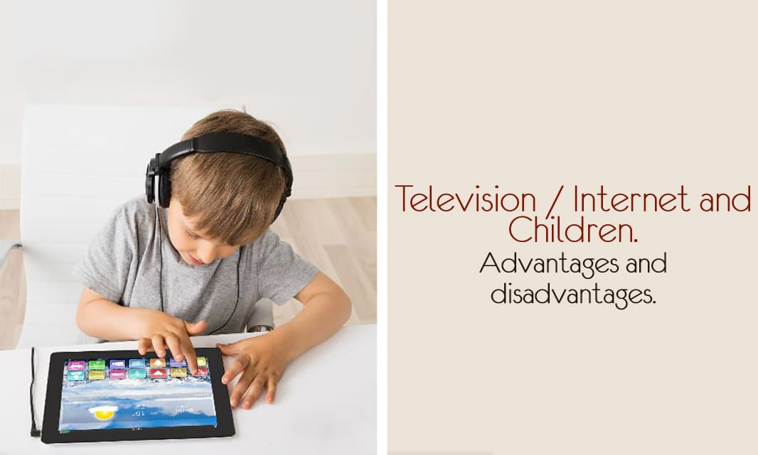 elevision / Internet and Children. Advantages and disadvantages.