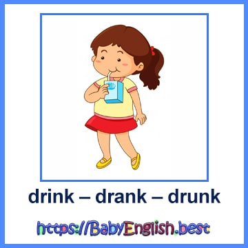 drink – drank – drunk