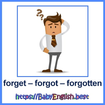 forget – forgot – forgotten