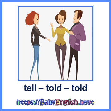 tell – told – told