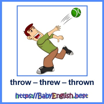 throw – threw – thrown